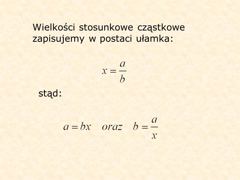 Wielkości stosunkowe cząstkowe zapisujemy w postaci ułamka: