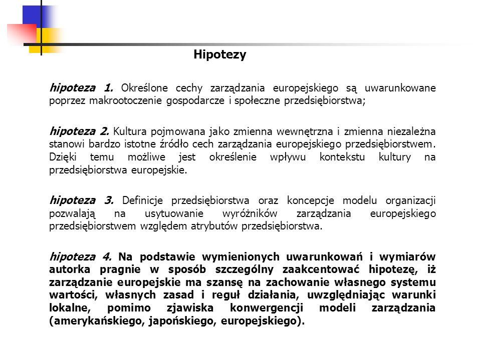 Hipotezyhipoteza 1. Określone cechy zarządzania europejskiego są uwarunkowane poprzez makrootoczenie gospodarcze i społeczne przedsiębiorstwa;