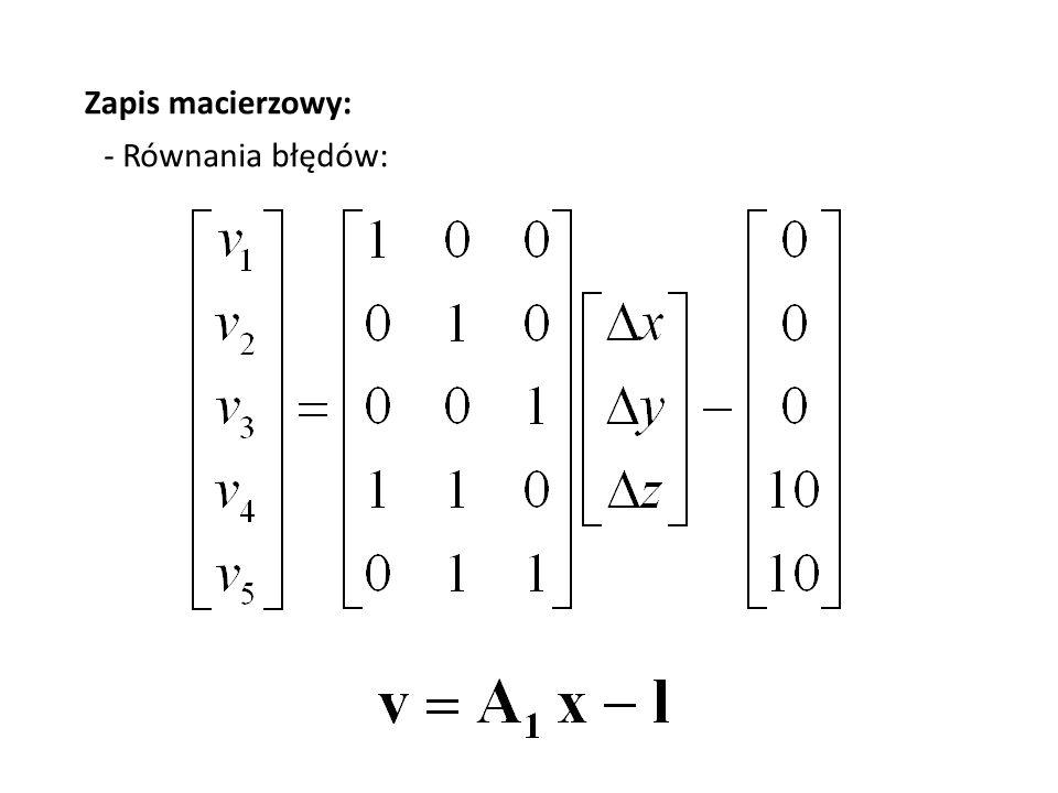 Zapis macierzowy: - Równania błędów: