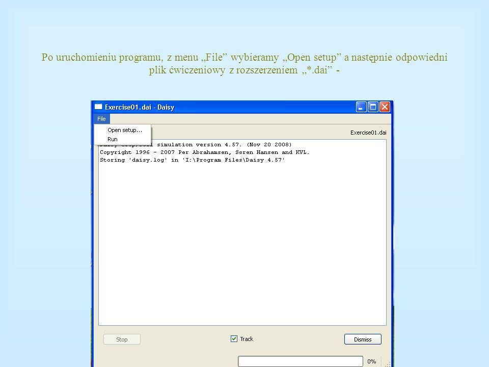 """Po uruchomieniu programu, z menu """"File wybieramy """"Open setup a następnie odpowiedni plik ćwiczeniowy z rozszerzeniem """"*.dai -"""