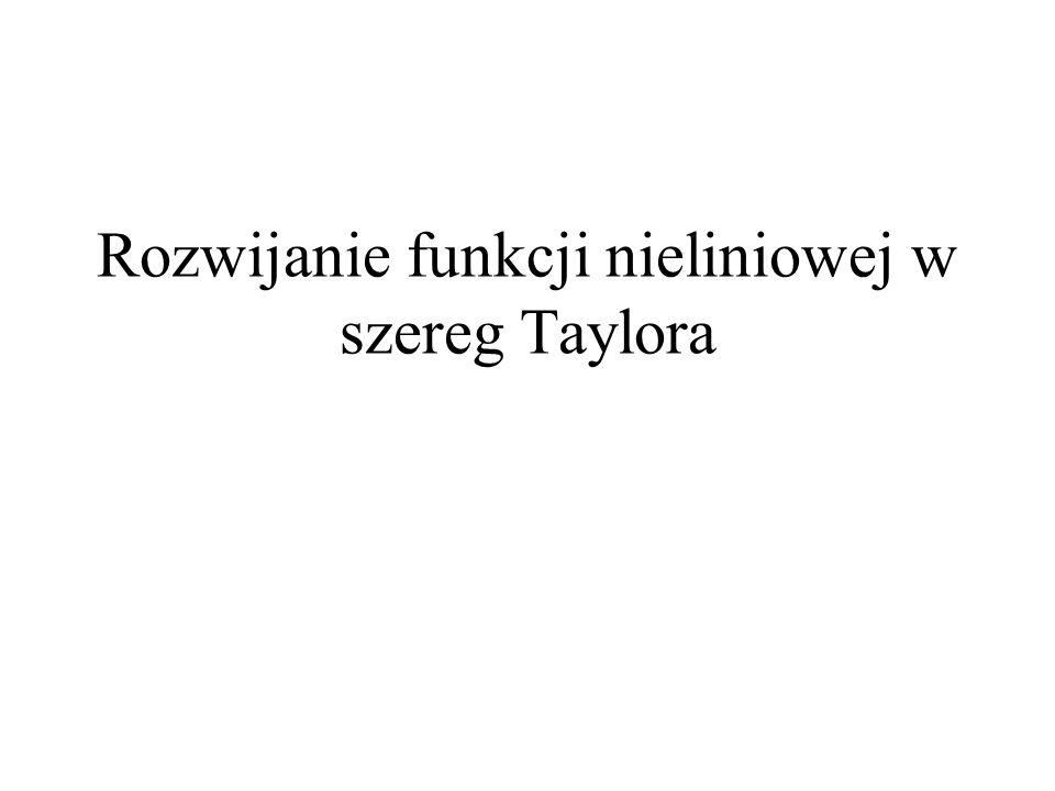Rozwijanie funkcji nieliniowej w szereg Taylora