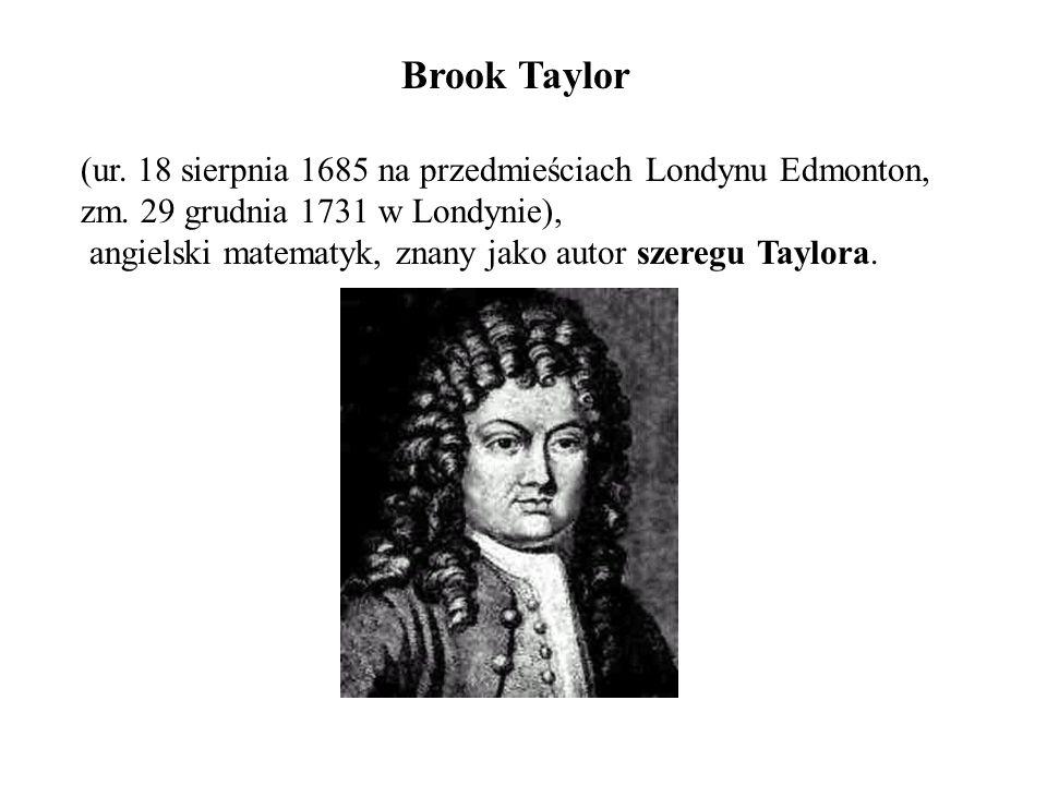 Brook Taylor(ur. 18 sierpnia 1685 na przedmieściach Londynu Edmonton, zm. 29 grudnia 1731 w Londynie),