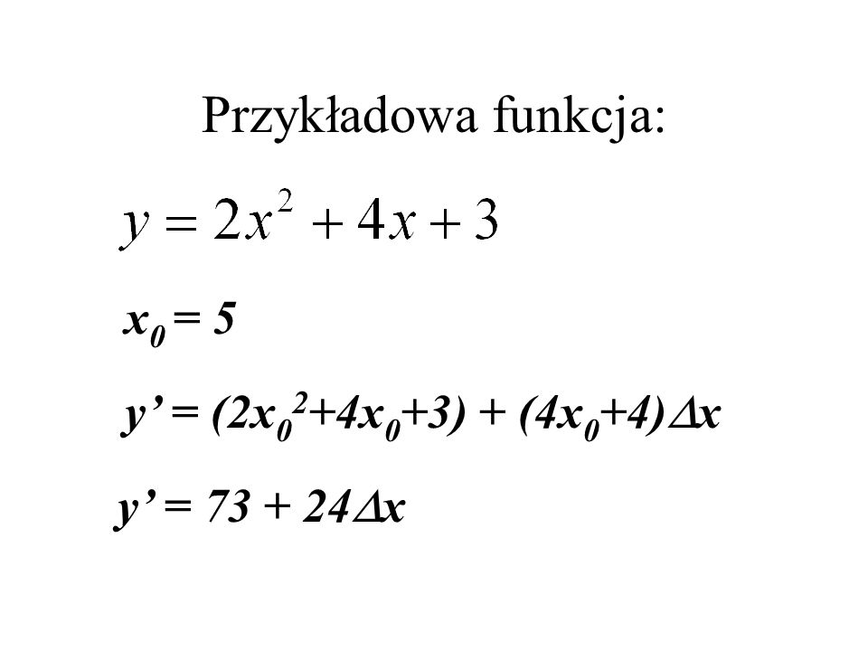 Przykładowa funkcja: x0 = 5 y' = (2x02+4x0+3) + (4x0+4)Dx