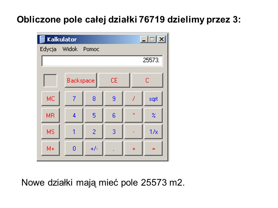 Obliczone pole całej działki 76719 dzielimy przez 3: