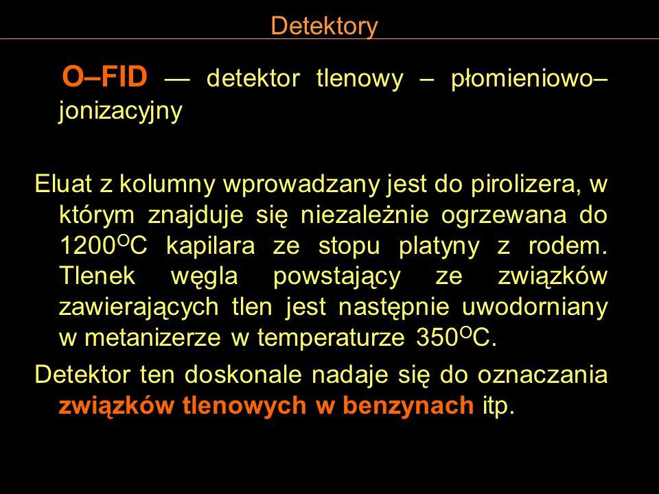 Detektory O–FID — detektor tlenowy – płomieniowo–jonizacyjny.