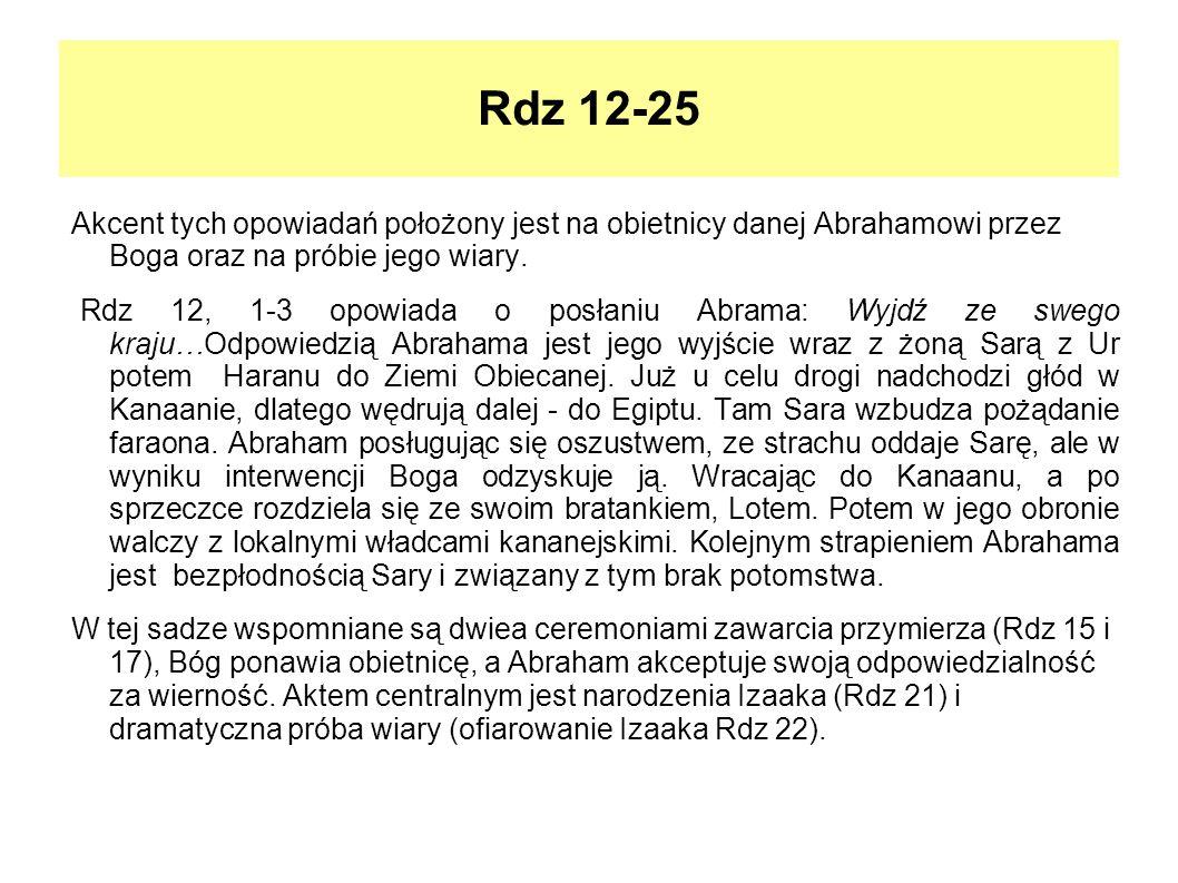 Rdz 12-25Akcent tych opowiadań położony jest na obietnicy danej Abrahamowi przez Boga oraz na próbie jego wiary.