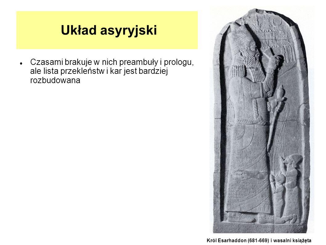 Układ asyryjski Czasami brakuje w nich preambuły i prologu, ale lista przekleństw i kar jest bardziej rozbudowana.