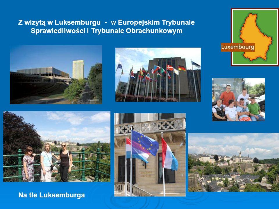 Z wizytą w Luksemburgu - w Europejskim Trybunale Sprawiedliwości i Trybunale Obrachunkowym