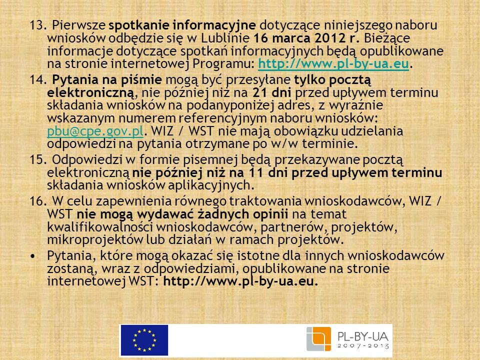 13. Pierwsze spotkanie informacyjne dotyczące niniejszego naboru wniosków odbędzie się w Lublinie 16 marca 2012 r. Bieżące informacje dotyczące spotkań informacyjnych będą opublikowane na stronie internetowej Programu: http://www.pl-by-ua.eu.
