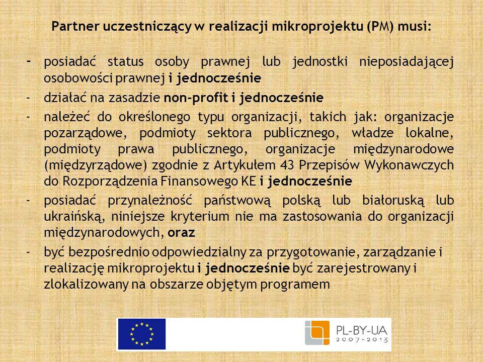 Partner uczestniczący w realizacji mikroprojektu (PM) musi: