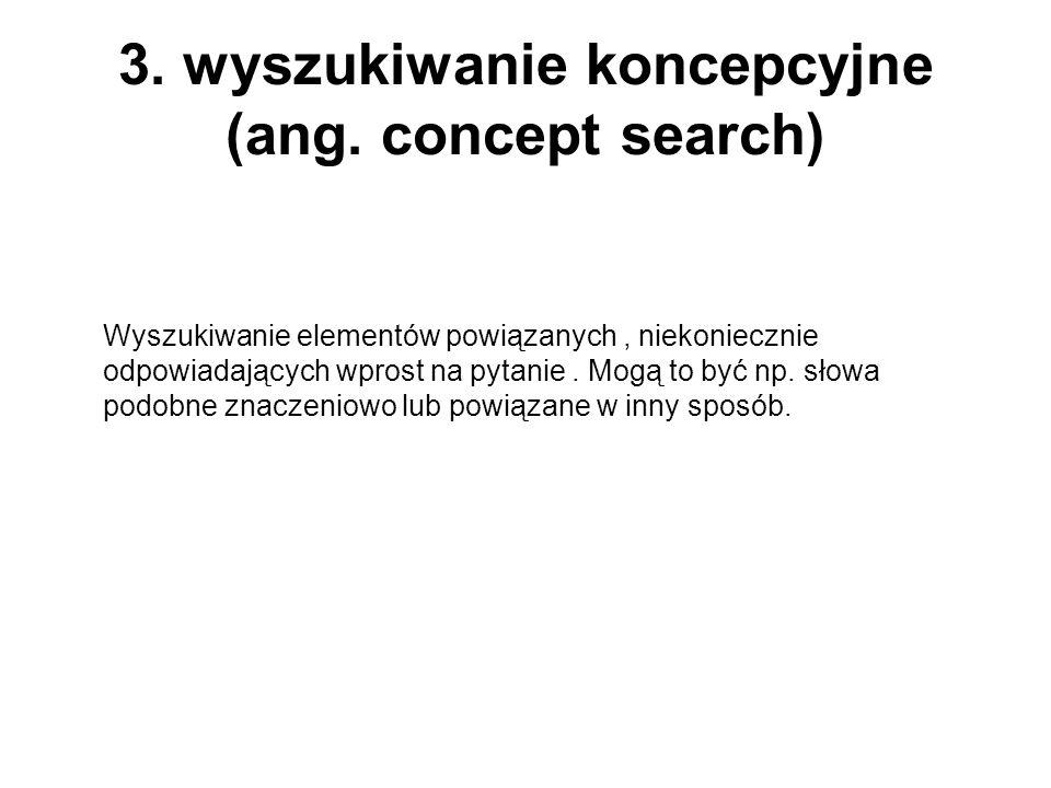 3. wyszukiwanie koncepcyjne (ang. concept search)