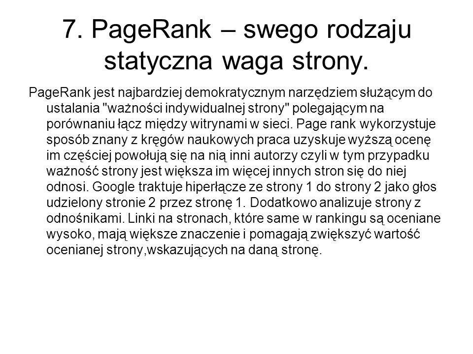 7. PageRank – swego rodzaju statyczna waga strony.