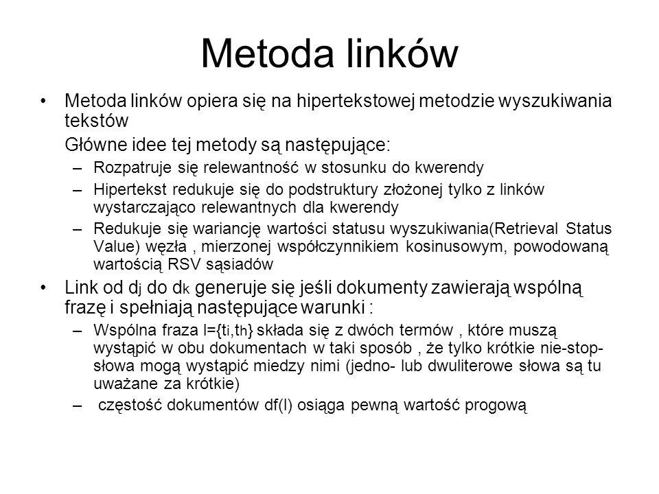 Metoda linków Metoda linków opiera się na hipertekstowej metodzie wyszukiwania tekstów. Główne idee tej metody są następujące: