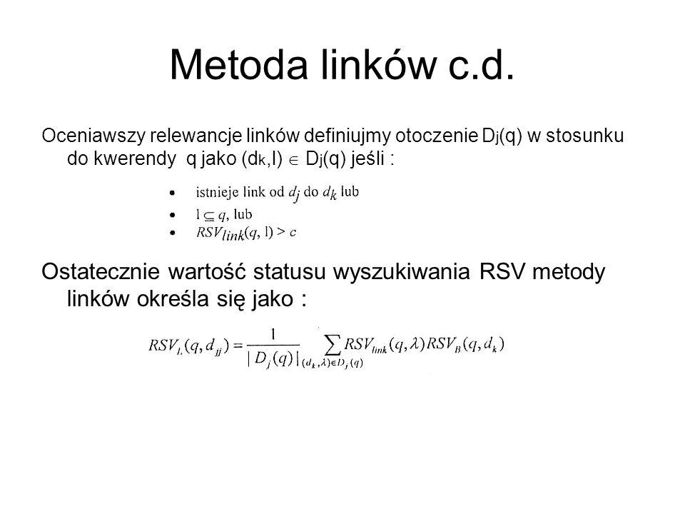 Metoda linków c.d. Oceniawszy relewancje linków definiujmy otoczenie Dj(q) w stosunku do kwerendy q jako (dk,l)  Dj(q) jeśli :
