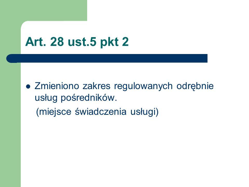 Art. 28 ust.5 pkt 2 Zmieniono zakres regulowanych odrębnie usług pośredników.