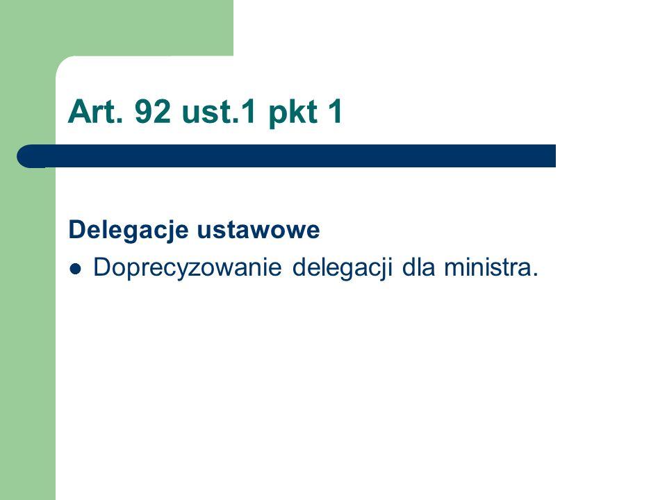 Art. 92 ust.1 pkt 1 Delegacje ustawowe