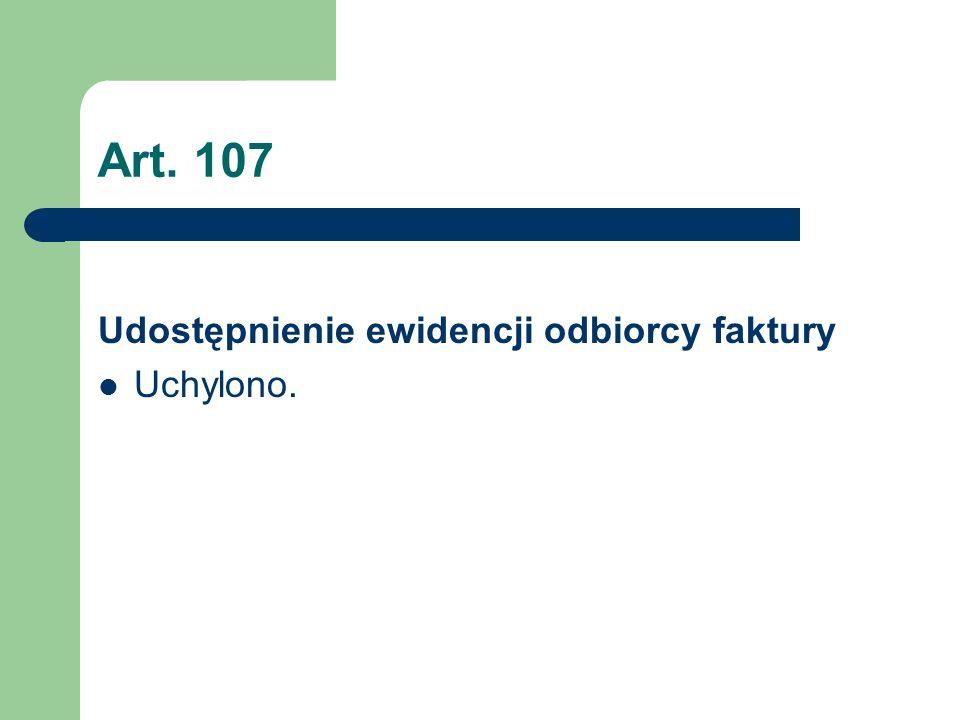 Art. 107 Udostępnienie ewidencji odbiorcy faktury Uchylono.