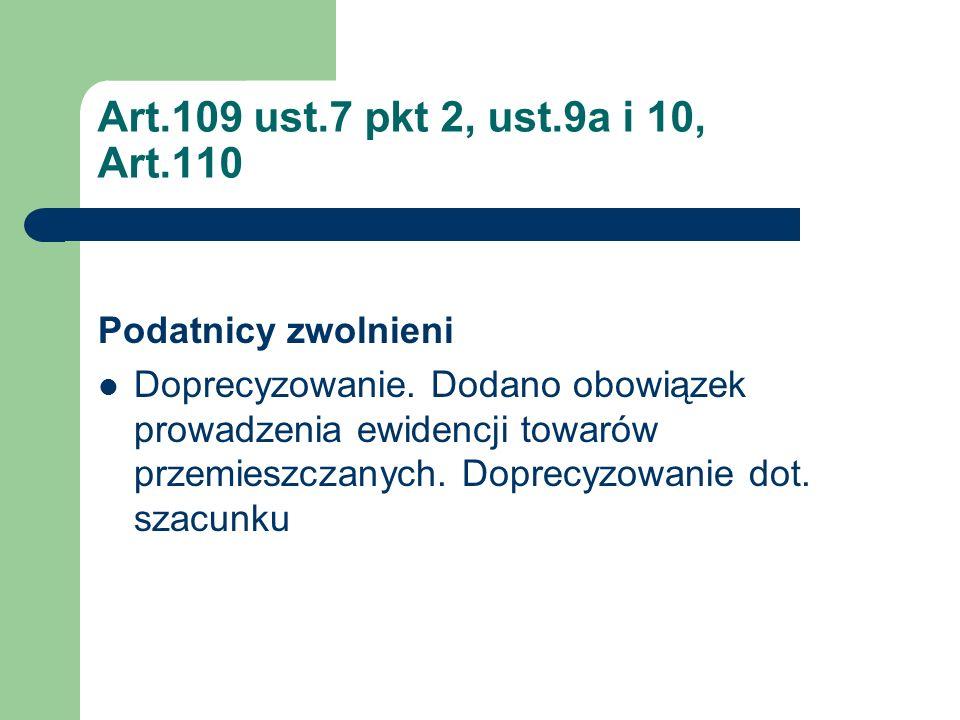 Art.109 ust.7 pkt 2, ust.9a i 10, Art.110 Podatnicy zwolnieni