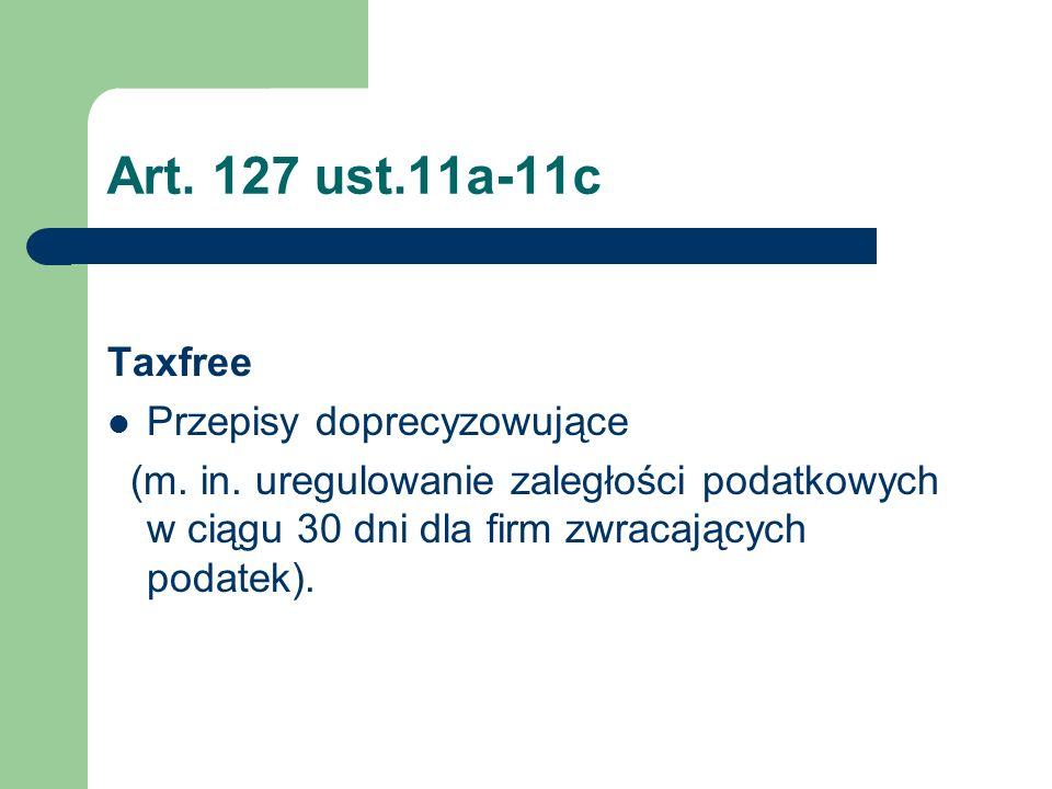 Art. 127 ust.11a-11c Taxfree Przepisy doprecyzowujące