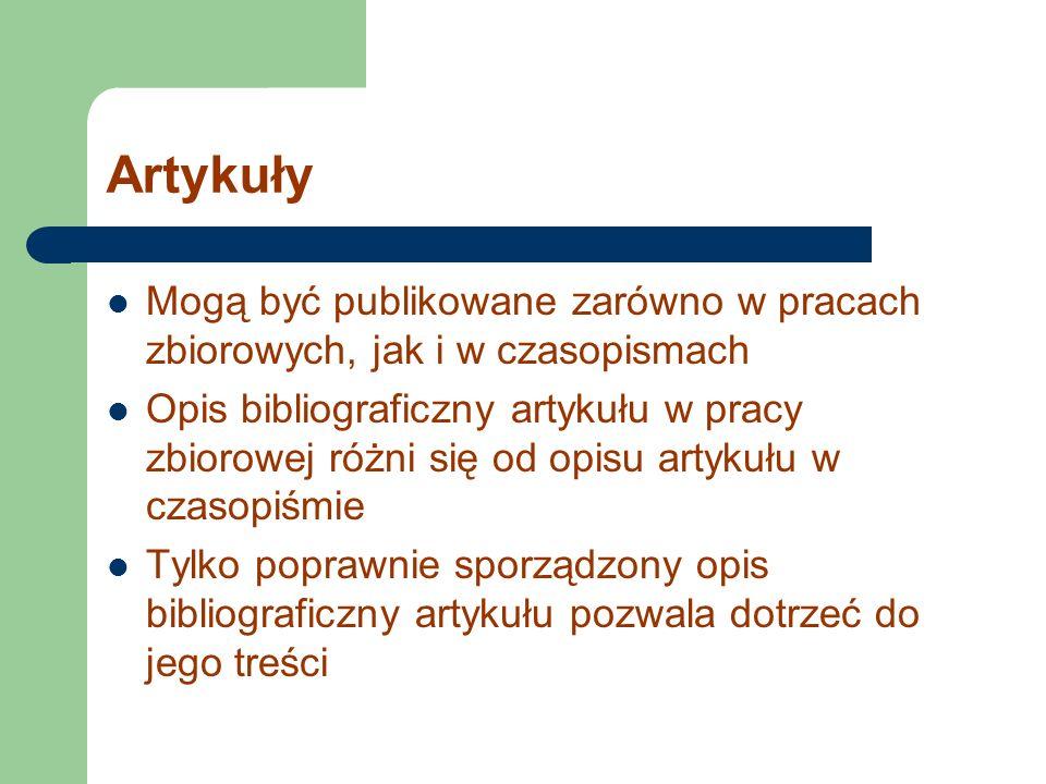 ArtykułyMogą być publikowane zarówno w pracach zbiorowych, jak i w czasopismach.