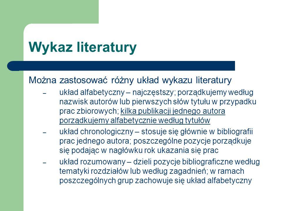 Wykaz literatury Można zastosować różny układ wykazu literatury