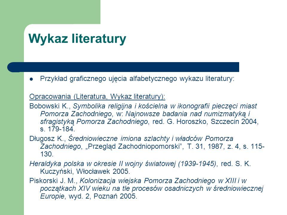 Wykaz literatury Przykład graficznego ujęcia alfabetycznego wykazu literatury: Opracowania (Literatura, Wykaz literatury):