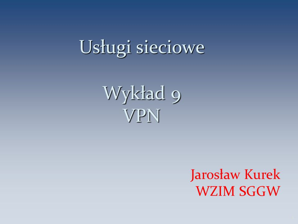 Usługi sieciowe Wykład 9 VPN