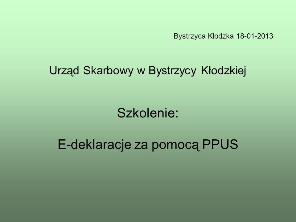 Bystrzyca Kłodzka 18-01-2013Urząd Skarbowy w Bystrzycy Kłodzkiej Szkolenie: E-deklaracje za pomocą PPUS.
