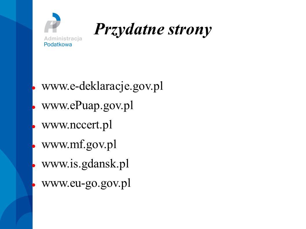 Przydatne strony www.e-deklaracje.gov.pl www.ePuap.gov.pl