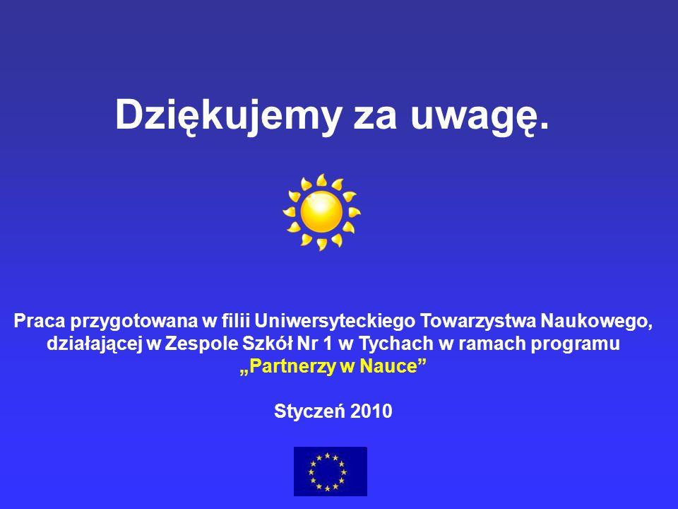 Dziękujemy za uwagę. Praca przygotowana w filii Uniwersyteckiego Towarzystwa Naukowego, działającej w Zespole Szkół Nr 1 w Tychach w ramach programu.