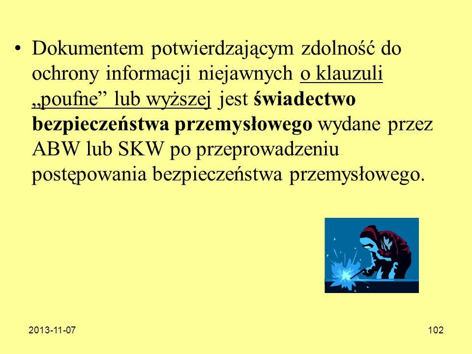 """Dokumentem potwierdzającym zdolność do ochrony informacji niejawnych o klauzuli """"poufne lub wyższej jest świadectwo bezpieczeństwa przemysłowego wydane przez ABW lub SKW po przeprowadzeniu postępowania bezpieczeństwa przemysłowego."""