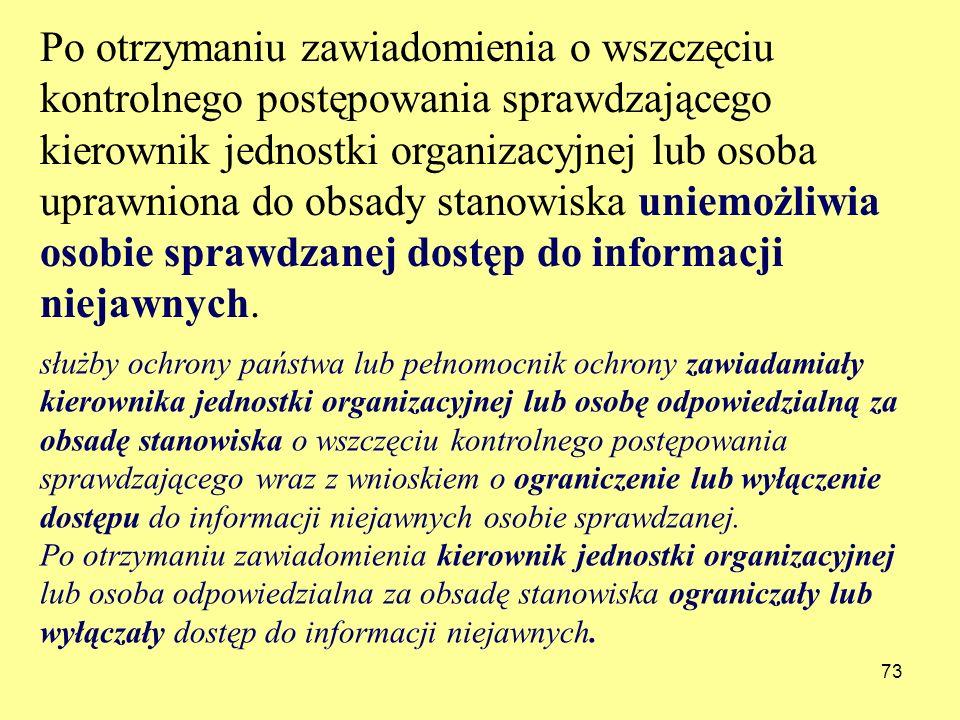 Po otrzymaniu zawiadomienia o wszczęciu kontrolnego postępowania sprawdzającego kierownik jednostki organizacyjnej lub osoba uprawniona do obsady stanowiska uniemożliwia osobie sprawdzanej dostęp do informacji niejawnych.