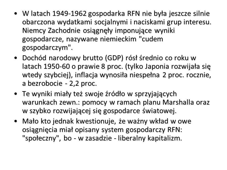 W latach 1949-1962 gospodarka RFN nie była jeszcze silnie obarczona wydatkami socjalnymi i naciskami grup interesu. Niemcy Zachodnie osiągnęły imponujące wyniki gospodarcze, nazywane niemieckim cudem gospodarczym .