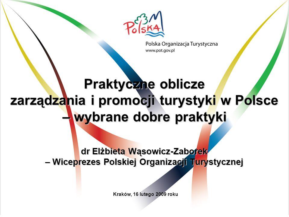 Praktyczne oblicze zarządzania i promocji turystyki w Polsce – wybrane dobre praktyki dr Elżbieta Wąsowicz-Zaborek – Wiceprezes Polskiej Organizacji Turystycznej