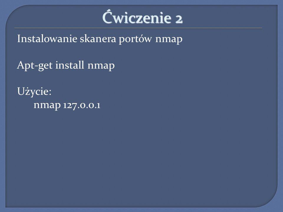 Ćwiczenie 2 Instalowanie skanera portów nmap Apt-get install nmap Użycie: nmap 127.0.0.1 16