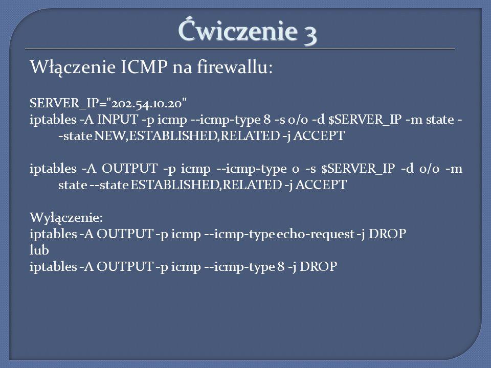 Ćwiczenie 3 Włączenie ICMP na firewallu: SERVER_IP= 202.54.10.20