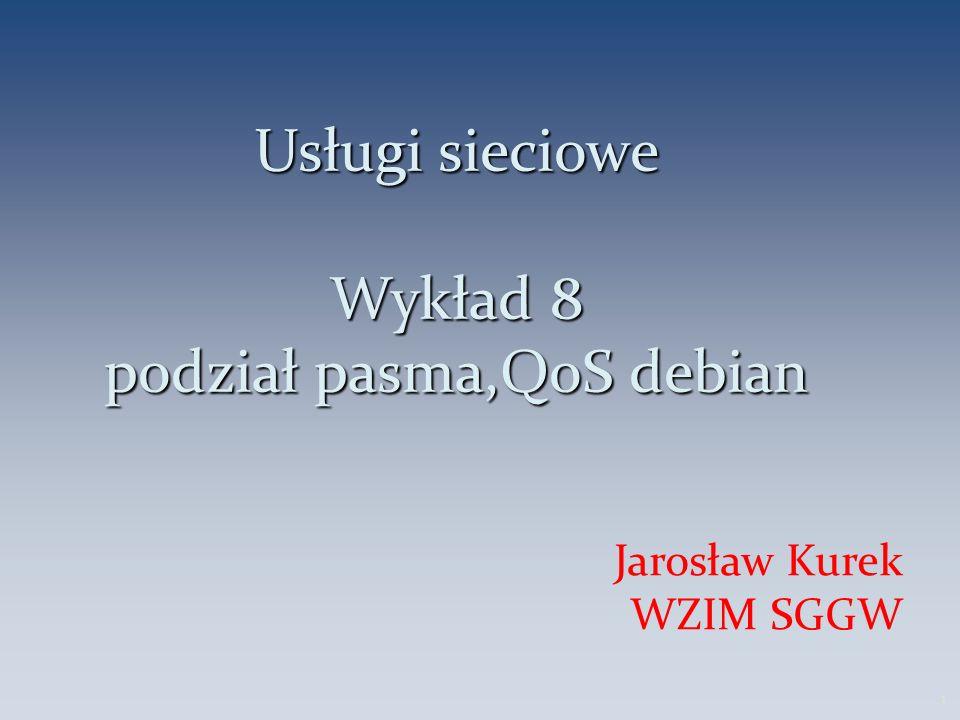 Usługi sieciowe Wykład 8 podział pasma,QoS debian