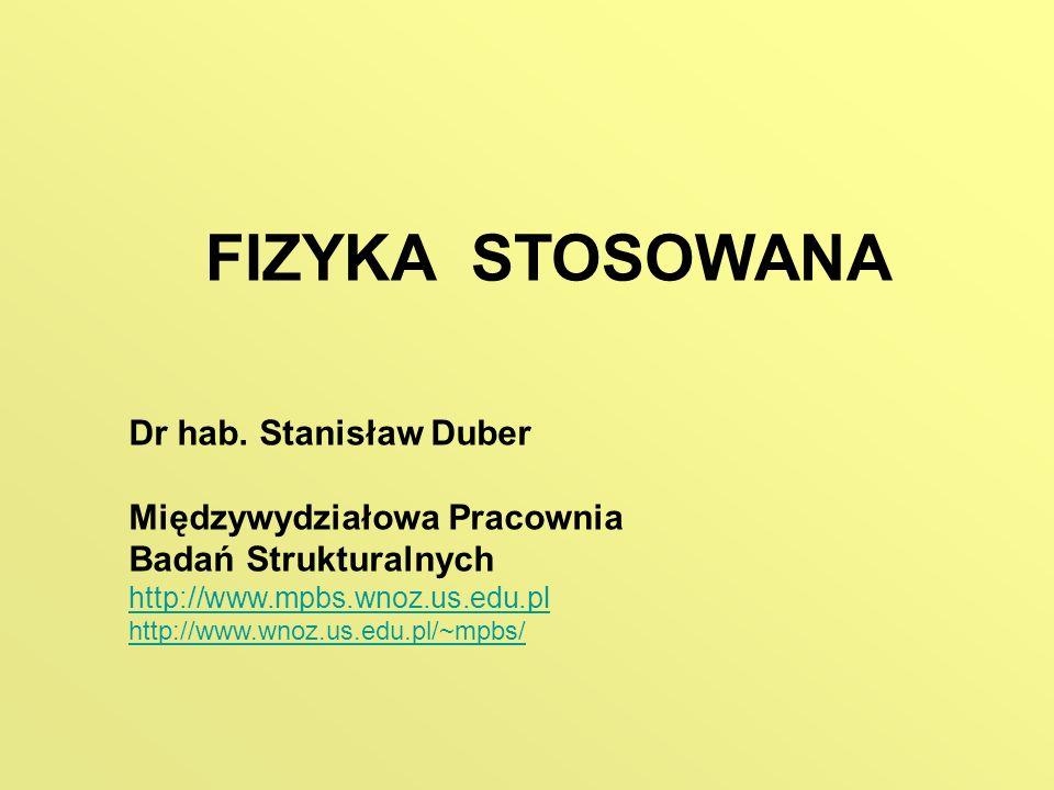FIZYKA STOSOWANA Dr hab. Stanisław Duber Międzywydziałowa Pracownia