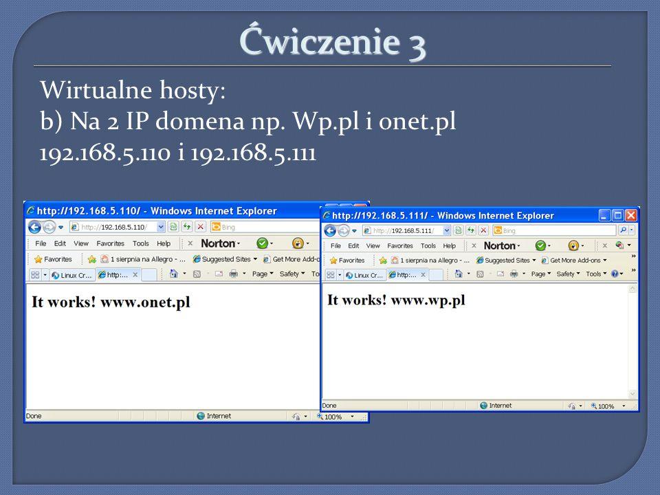Ćwiczenie 3Wirtualne hosty: b) Na 2 IP domena np.