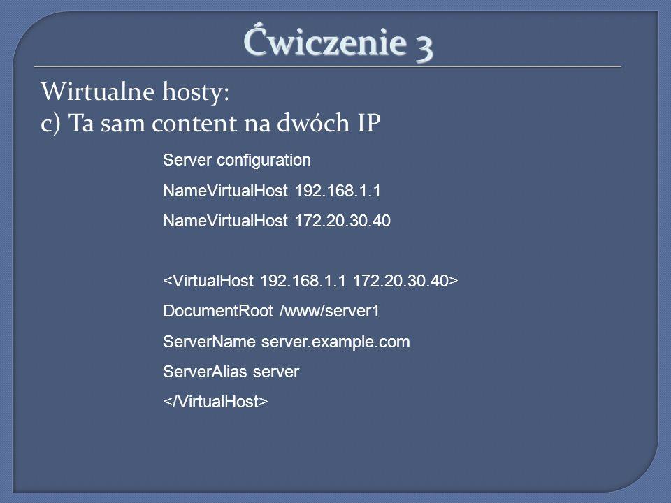 Ćwiczenie 3 Wirtualne hosty: c) Ta sam content na dwóch IP