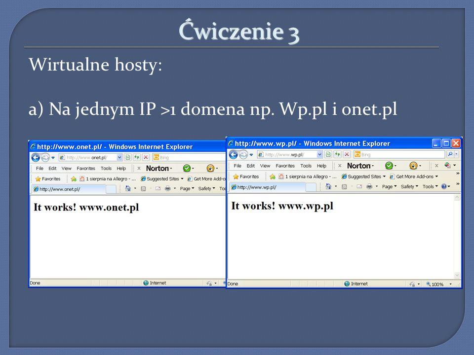 Ćwiczenie 3 Wirtualne hosty: a) Na jednym IP >1 domena np. Wp.pl i onet.pl 9