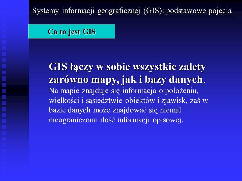 GIS łączy w sobie wszystkie zalety zarówno mapy, jak i bazy danych.