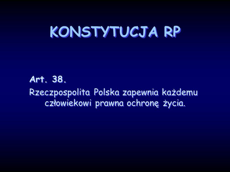 KONSTYTUCJA RP Art. 38. Rzeczpospolita Polska zapewnia każdemu człowiekowi prawna ochronę życia.