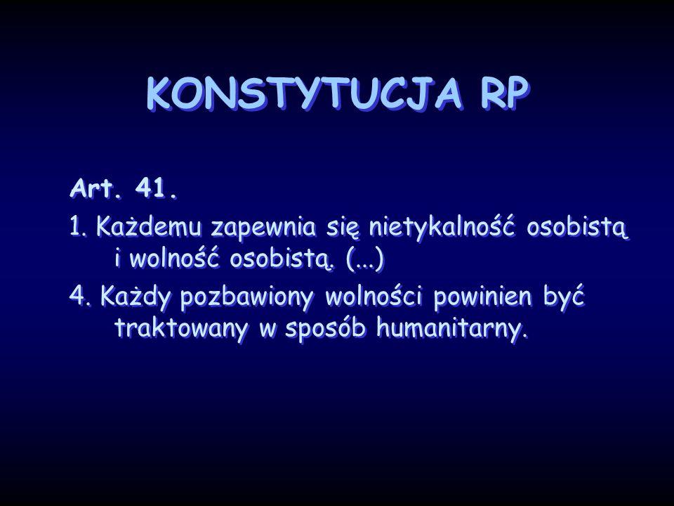 KONSTYTUCJA RP Art. 41. 1. Każdemu zapewnia się nietykalność osobistą i wolność osobistą. (...)