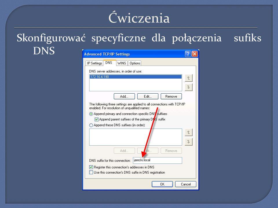 Ćwiczenia Skonfigurować specyficzne dla połączenia sufiks DNS