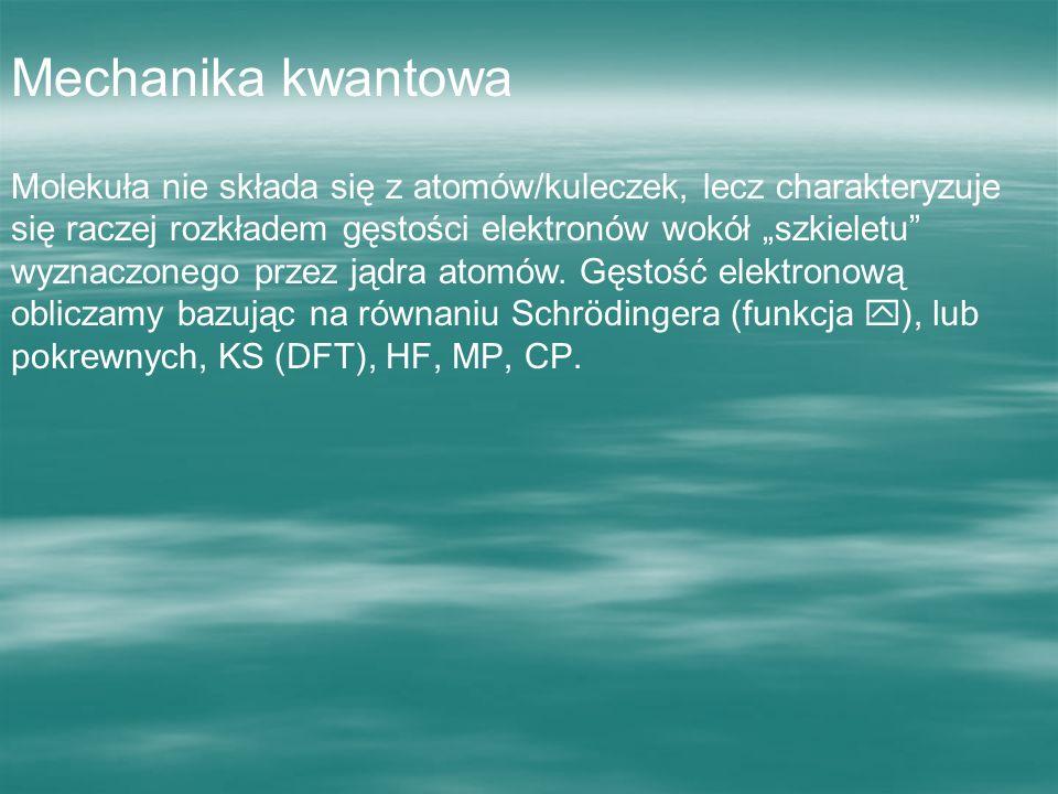 """Mechanika kwantowaMolekuła nie składa się z atomów/kuleczek, lecz charakteryzuje się raczej rozkładem gęstości elektronów wokół """"szkieletu"""