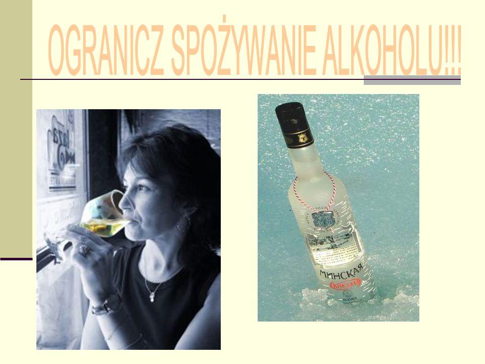 OGRANICZ SPOŻYWANIE ALKOHOLU!!!
