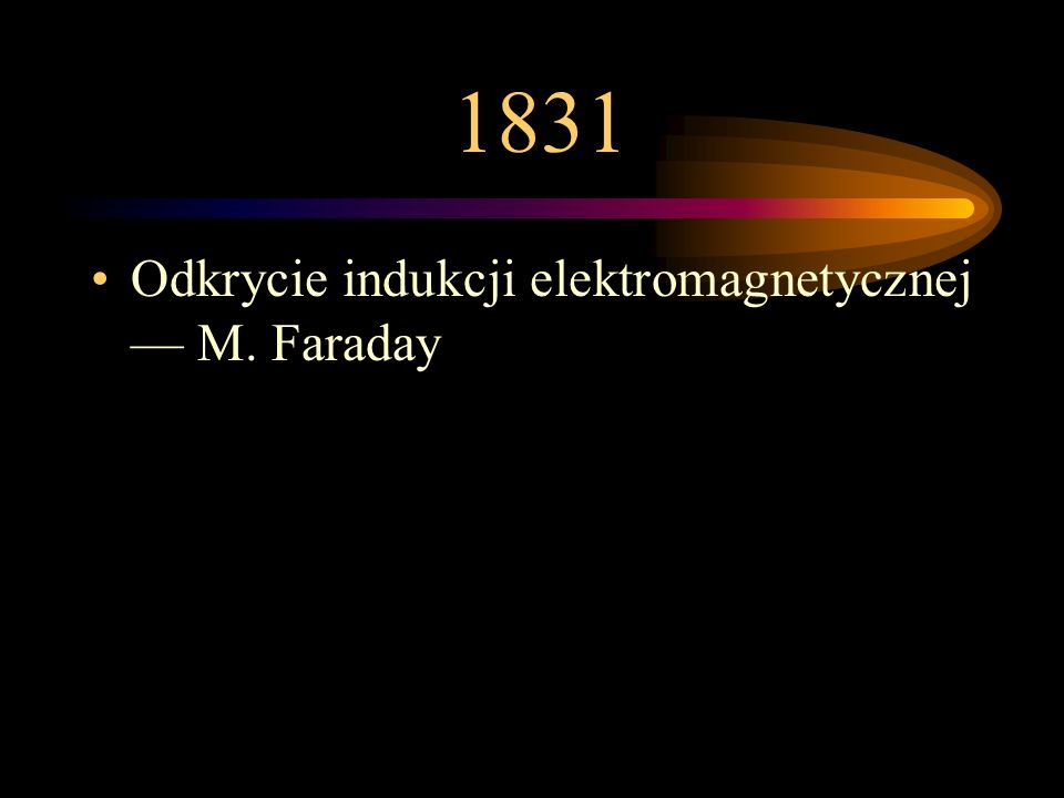 1831 Odkrycie indukcji elektromagnetycznej — M. Faraday