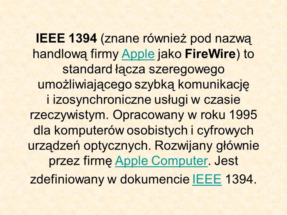 IEEE 1394 (znane również pod nazwą handlową firmy Apple jako FireWire) to standard łącza szeregowego umożliwiającego szybką komunikację i izosynchroniczne usługi w czasie rzeczywistym.