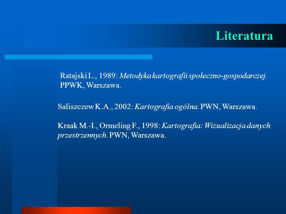Literatura Ratajski L., 1989: Metodyka kartografii społeczno-gospodarczej. PPWK, Warszawa. Saliszczew K.A., 2002: Kartografia ogólna. PWN, Warszawa.